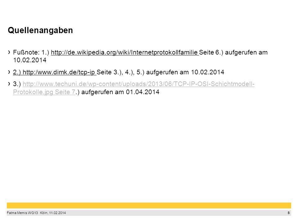 8 Fatma Memis WG13  Köln, 11.02.2014 Quellenangaben Fußnote: 1.) http://de.wikipedia.org/wiki/Internetprotokollfamilie Seite 6.) aufgerufen am 10.0