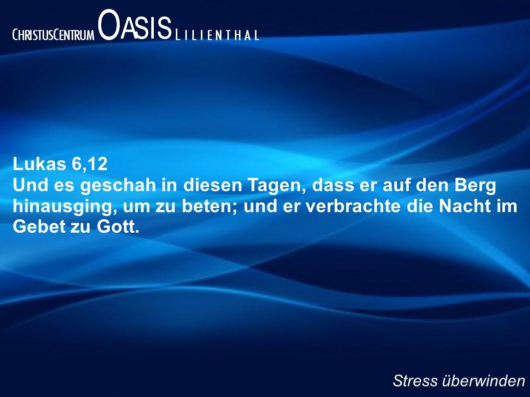 Lukas 6,12 Und es geschah in diesen Tagen, dass er auf den Berg hinausging, um zu beten; und er verbrachte die Nacht im Gebet zu Gott. Stress überwind
