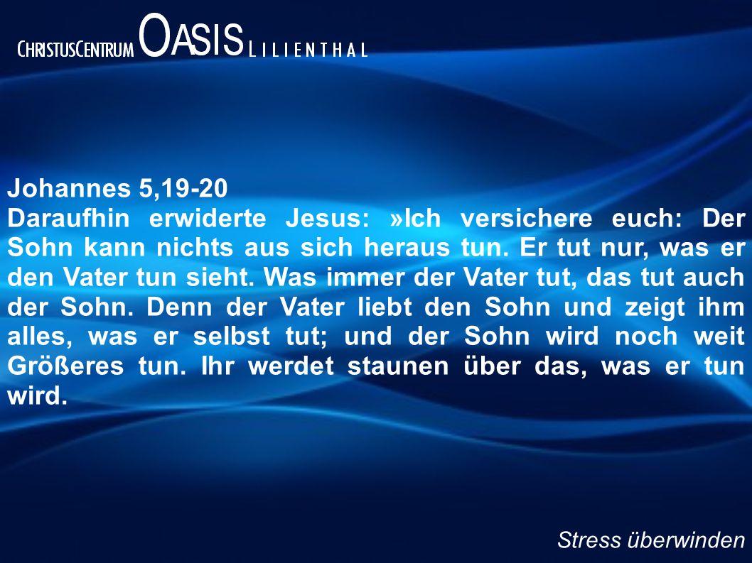 Johannes 5,19-20 Daraufhin erwiderte Jesus: »Ich versichere euch: Der Sohn kann nichts aus sich heraus tun. Er tut nur, was er den Vater tun sieht. Wa