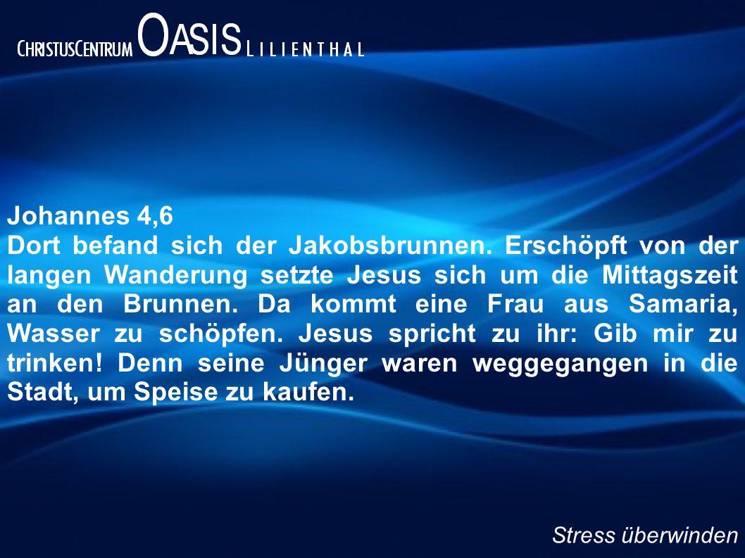 Johannes 4,6 Dort befand sich der Jakobsbrunnen. Erschöpft von der langen Wanderung setzte Jesus sich um die Mittagszeit an den Brunnen. Da kommt eine