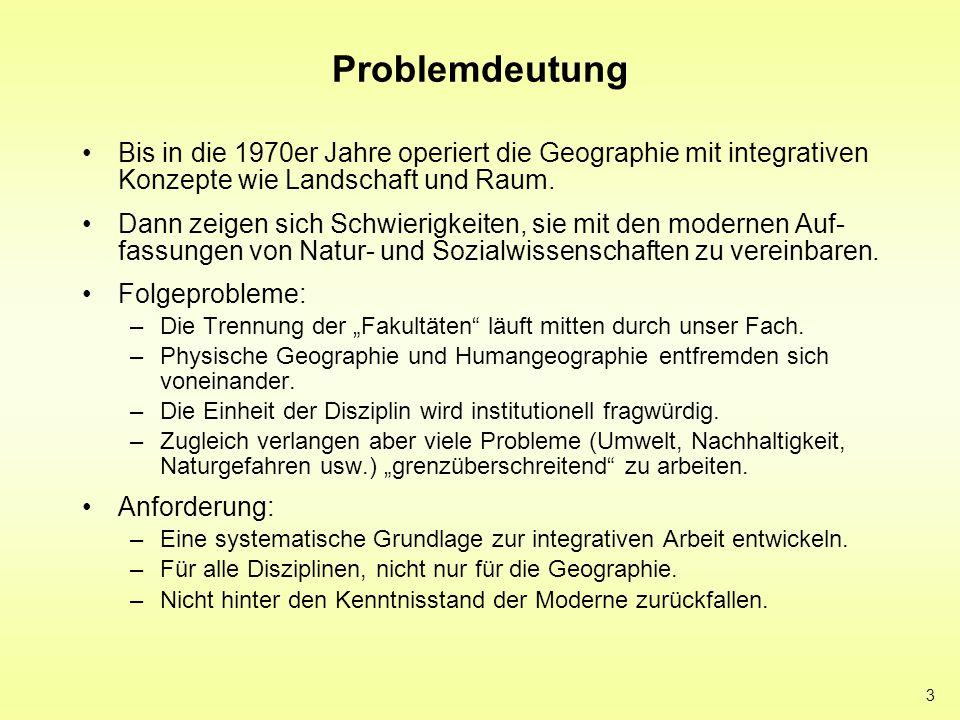 3 Problemdeutung Bis in die 1970er Jahre operiert die Geographie mit integrativen Konzepte wie Landschaft und Raum. Dann zeigen sich Schwierigkeiten,