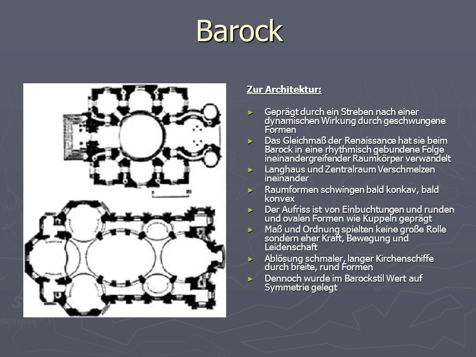 Barock Zur Architektur: ► Geprägt durch ein Streben nach einer dynamischen Wirkung durch geschwungene Formen ► Das Gleichmaß der Renaissance hat sie b