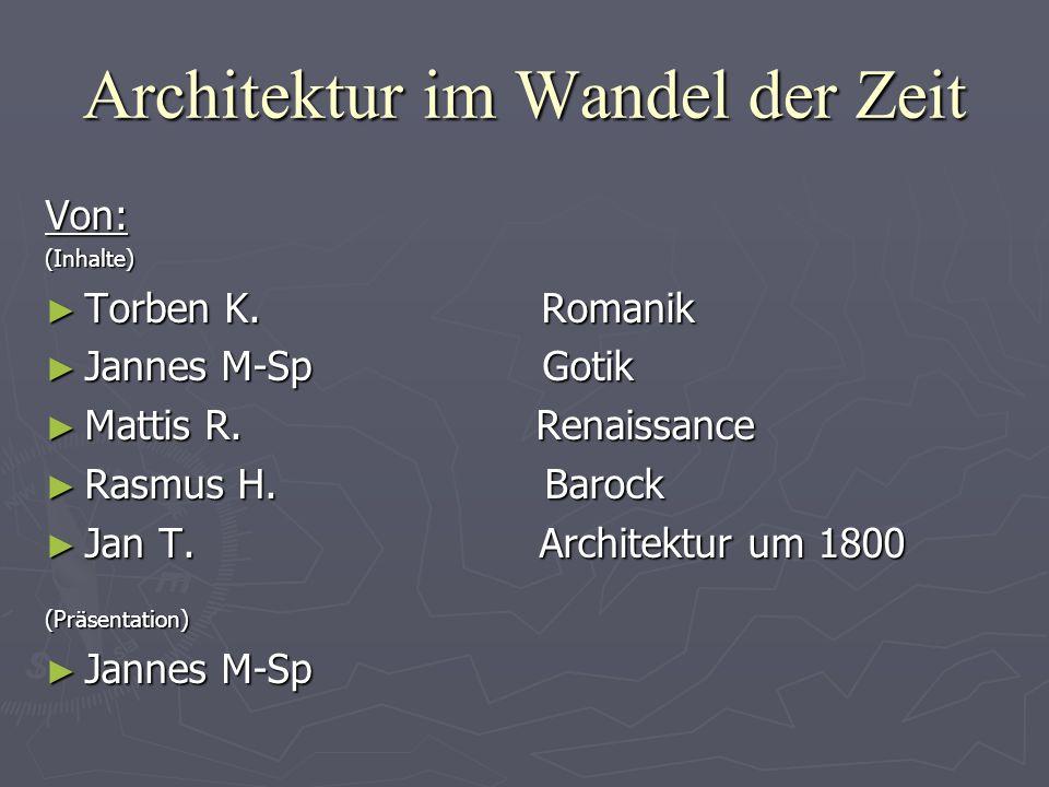 Architektur im Wandel der Zeit Von:(Inhalte) ► Torben K. Romanik ► Jannes M-Sp Gotik ► Mattis R. Renaissance ► Rasmus H. Barock ► Jan T. Architektur u