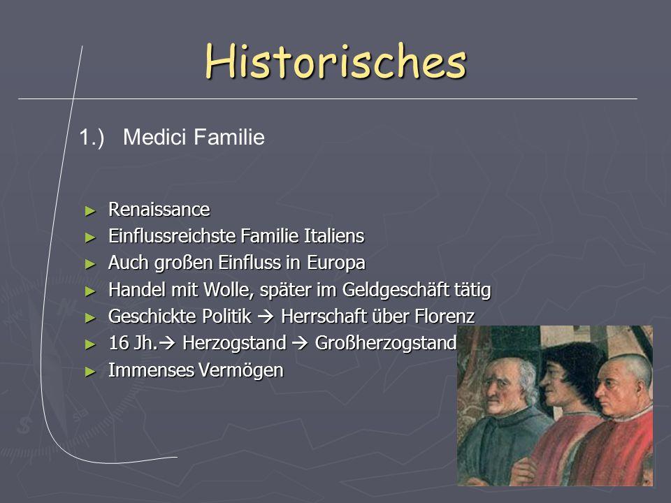 Historisches ► Renaissance ► Einflussreichste Familie Italiens ► Auch großen Einfluss in Europa ► Handel mit Wolle, später im Geldgeschäft tätig ► Ges