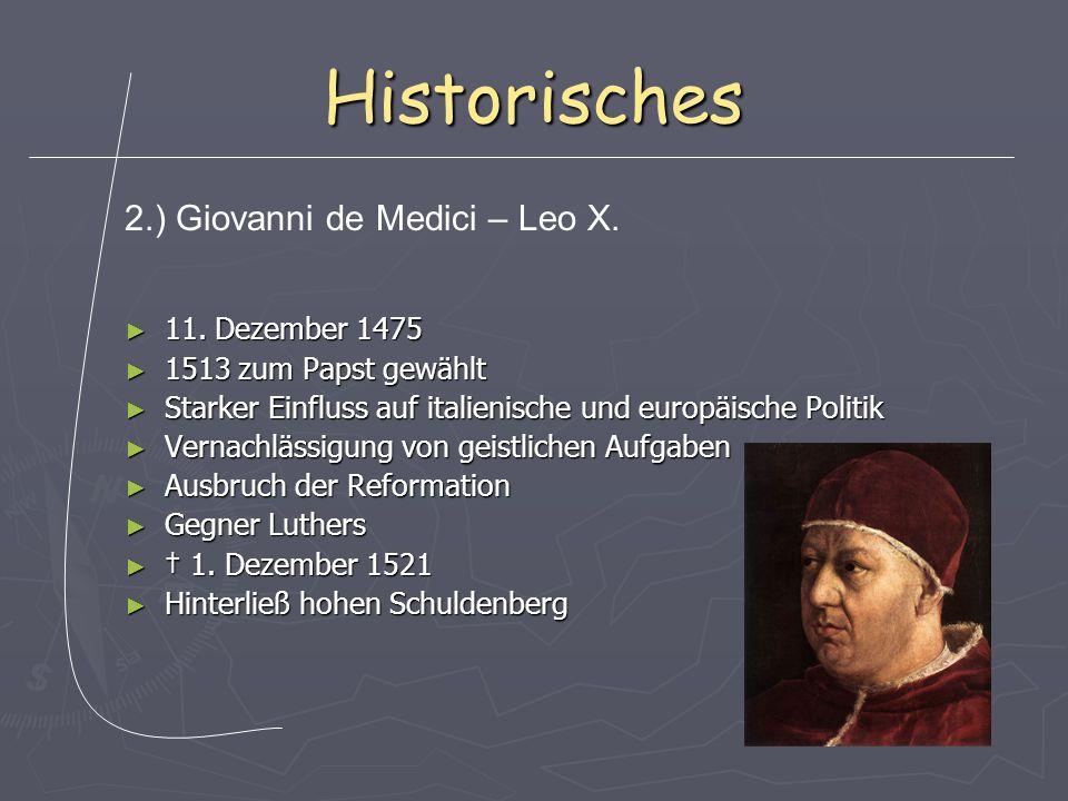 Historisches ► 11. Dezember 1475 ► 1513 zum Papst gewählt ► Starker Einfluss auf italienische und europäische Politik ► Vernachlässigung von geistlich