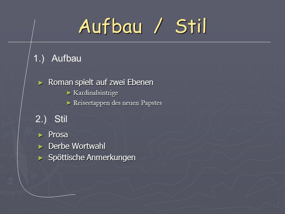 Aufbau / Stil ► Roman spielt auf zwei Ebenen ► Kardinalsintrige ► Reiseetappen des neuen Papstes ► Prosa ► Derbe Wortwahl ► Spöttische Anmerkungen 1.) Aufbau 2.) Stil