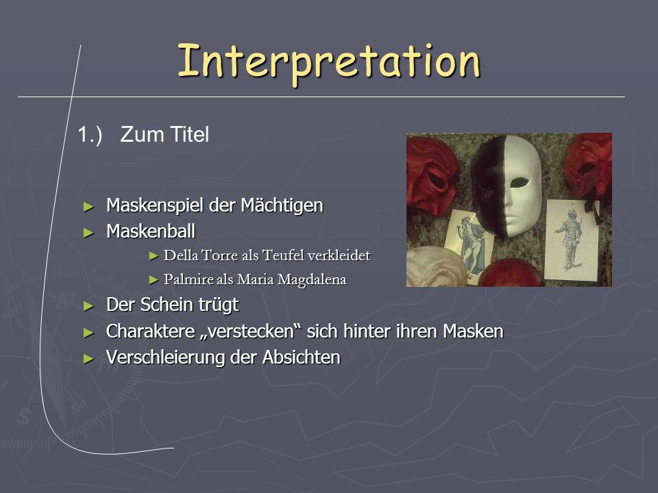 Interpretation ► Maskenspiel der Mächtigen ► Maskenball ► Della Torre als Teufel verkleidet ► Palmire als Maria Magdalena ► Der Schein trügt ► Charakt