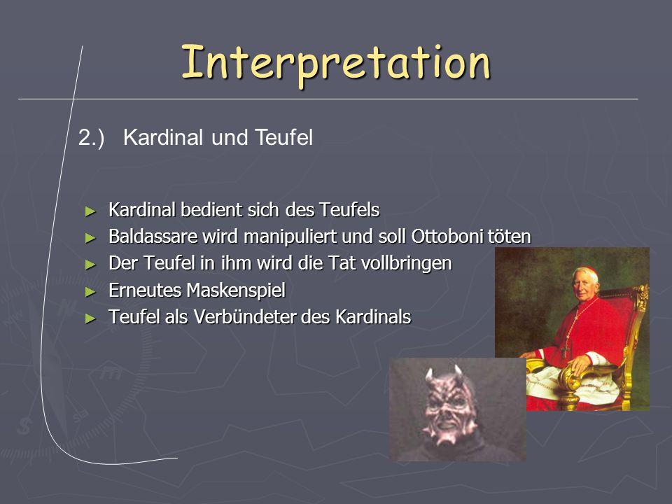 Interpretation ► Kardinal bedient sich des Teufels ► Baldassare wird manipuliert und soll Ottoboni töten ► Der Teufel in ihm wird die Tat vollbringen