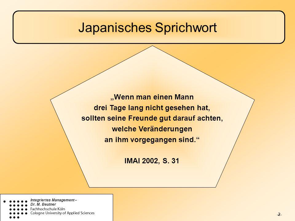 """-2- Integriertes Management – Dr. M. Beutner Japanisches Sprichwort """"Wenn man einen Mann drei Tage lang nicht gesehen hat, sollten seine Freunde gut d"""