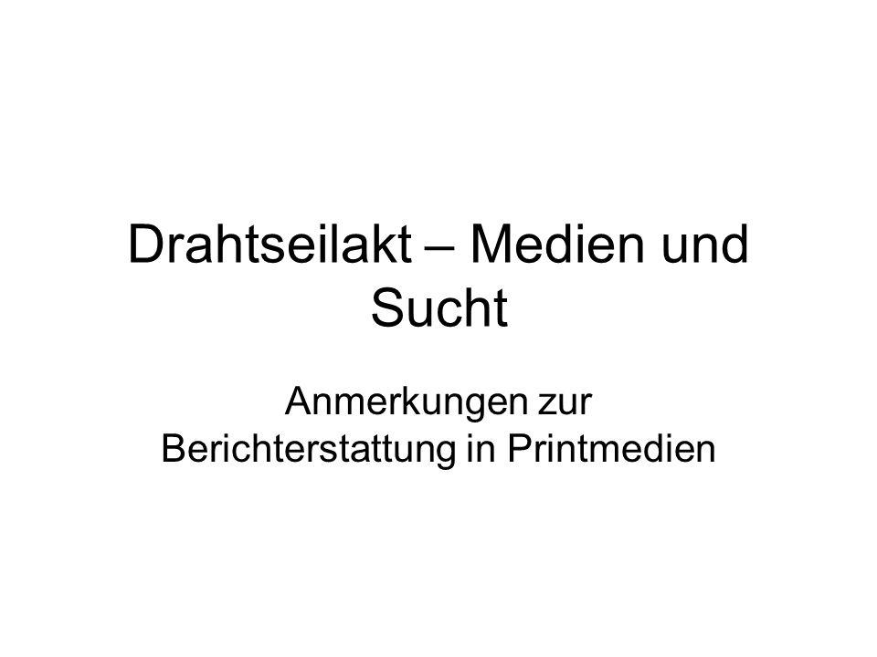 Drahtseilakt – Medien und Sucht Anmerkungen zur Berichterstattung in Printmedien