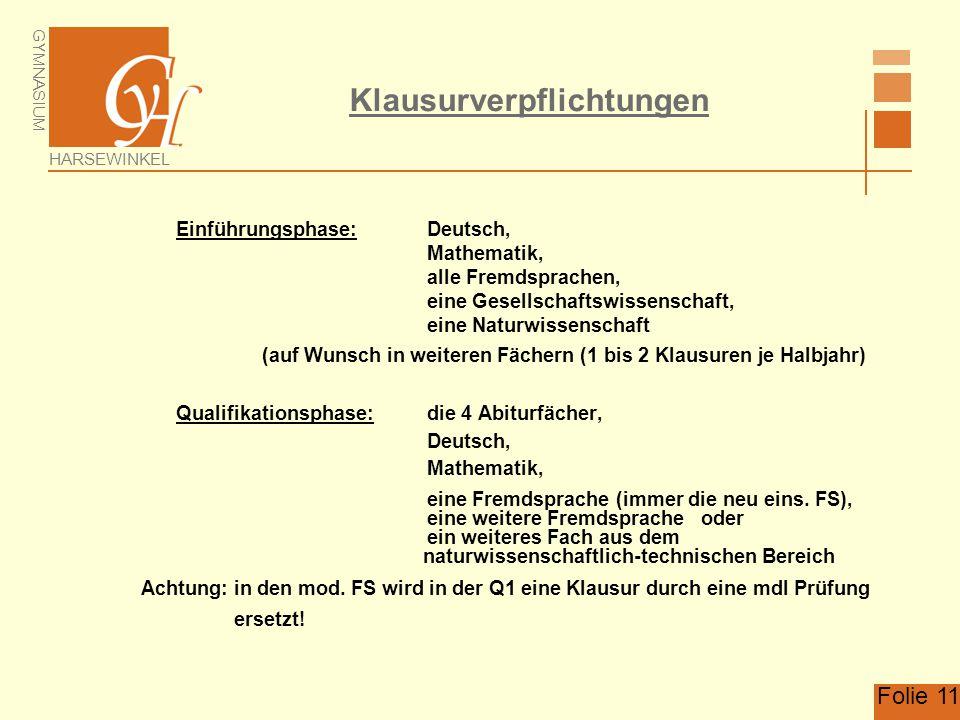 GYMNASIUM HARSEWINKEL Folie 11 Klausurverpflichtungen Einführungsphase: Deutsch, Mathematik, alle Fremdsprachen, eine Gesellschaftswissenschaft, eine