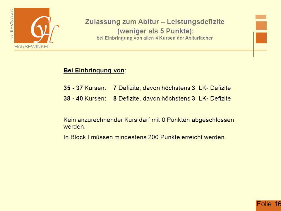 GYMNASIUM HARSEWINKEL Folie 16 Zulassung zum Abitur – Leistungsdefizite (weniger als 5 Punkte): bei Einbringung von allen 4 Kursen der Abiturfächer Be