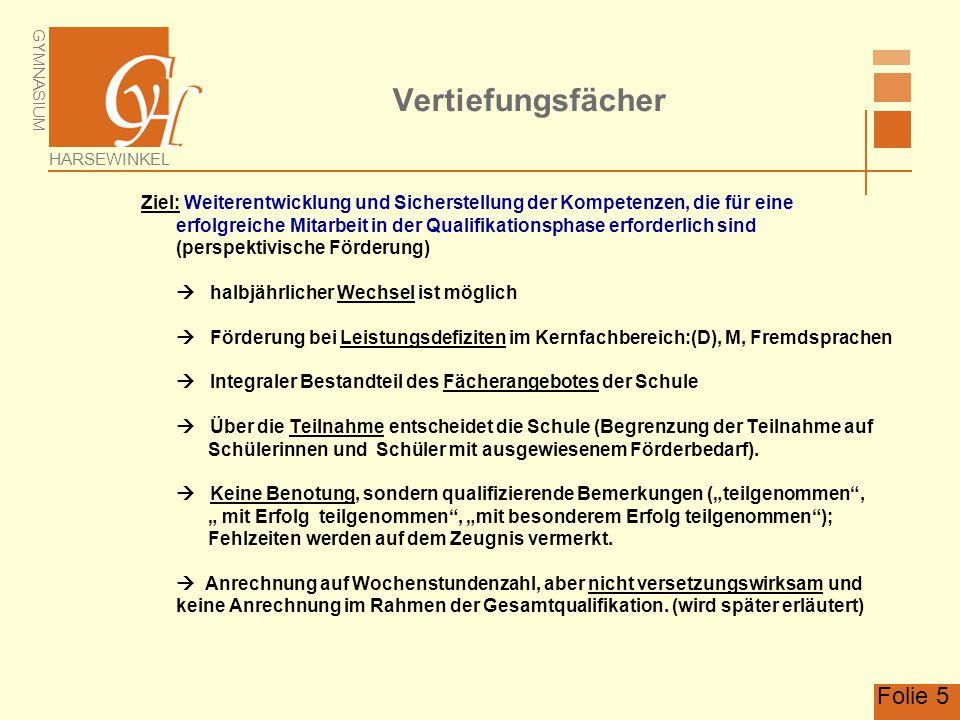 GYMNASIUM HARSEWINKEL Folie 5 Vertiefungsfächer Ziel: Weiterentwicklung und Sicherstellung der Kompetenzen, die für eine erfolgreiche Mitarbeit in der