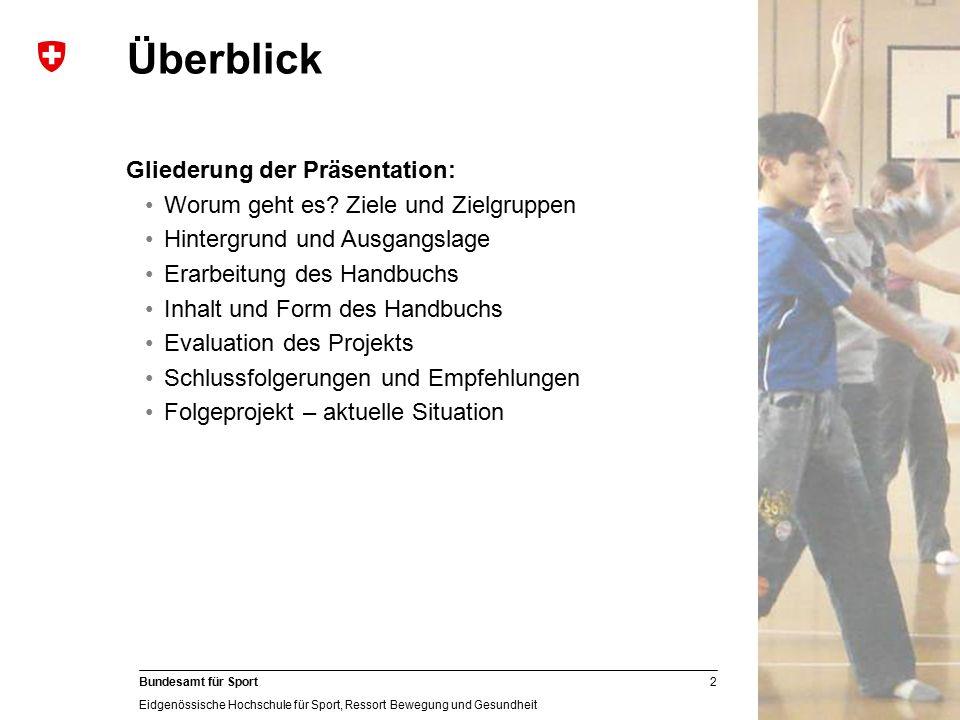 2 Bundesamt für Sport Eidgenössische Hochschule für Sport, Ressort Bewegung und Gesundheit Überblick Gliederung der Präsentation: Worum geht es? Ziele