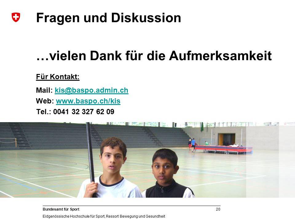 20 Bundesamt für Sport Eidgenössische Hochschule für Sport, Ressort Bewegung und Gesundheit …vielen Dank für die Aufmerksamkeit Für Kontakt: Mail: kis