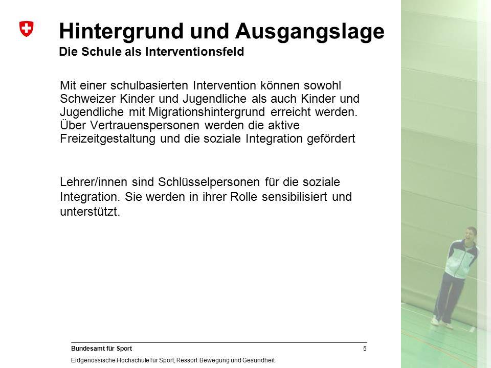 5 Bundesamt für Sport Eidgenössische Hochschule für Sport, Ressort Bewegung und Gesundheit Mit einer schulbasierten Intervention können sowohl Schweiz