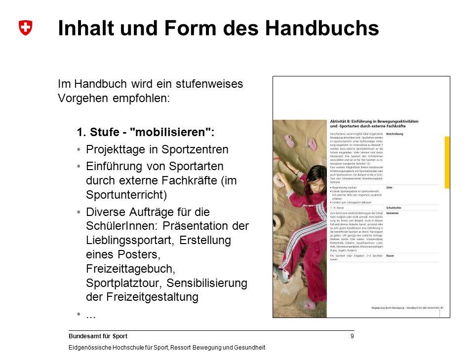9 Bundesamt für Sport Eidgenössische Hochschule für Sport, Ressort Bewegung und Gesundheit Im Handbuch wird ein stufenweises Vorgehen empfohlen: 1. St