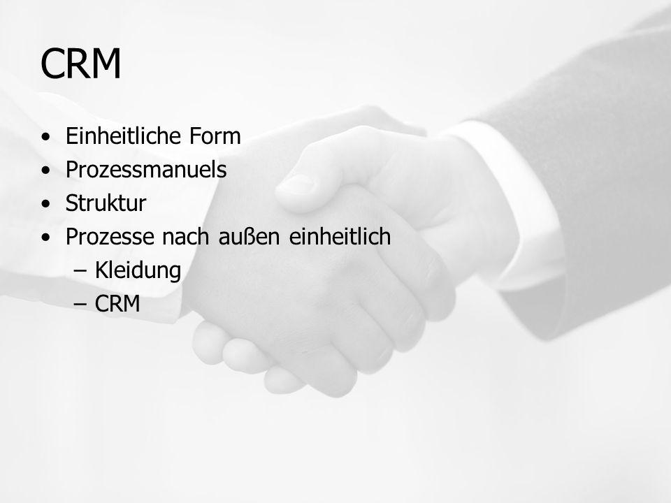 CRM Einheitliche Form Prozessmanuels Struktur Prozesse nach außen einheitlich –Kleidung –CRM