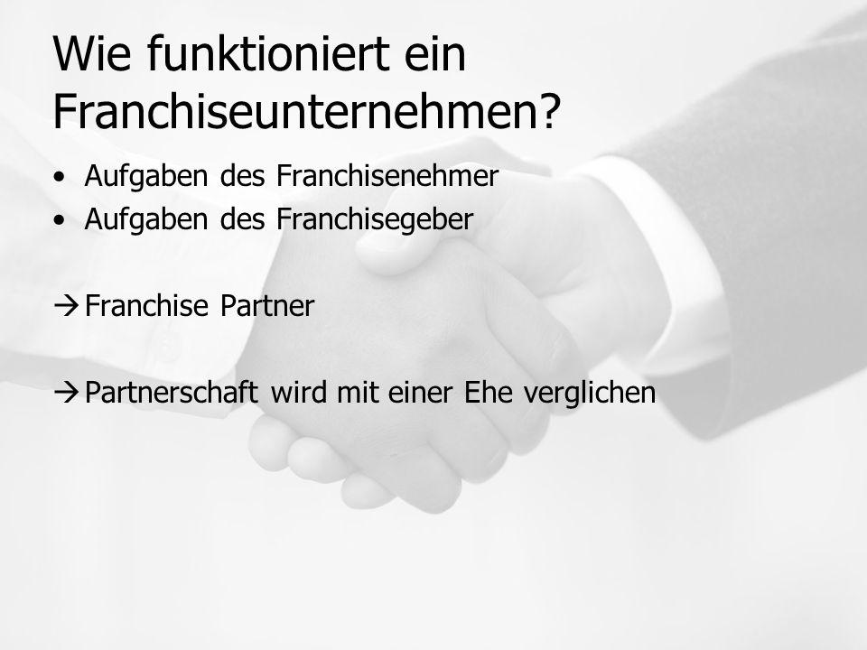 Wie funktioniert ein Franchiseunternehmen? Aufgaben des Franchisenehmer Aufgaben des Franchisegeber  Franchise Partner  Partnerschaft wird mit einer