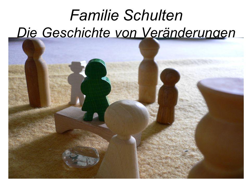Familie Schulten Die Geschichte von Veränderungen