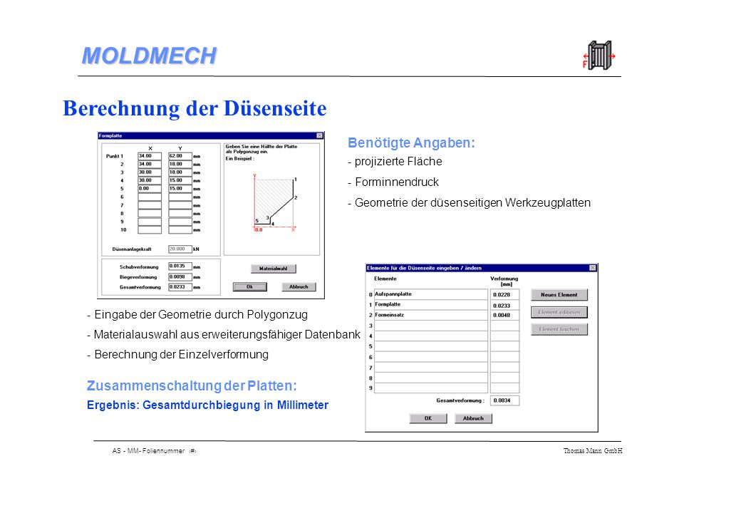 AS - MM- Foliennummer 6 Thomas Mann GmbH MOLDMECH Hinterlegte Grundaufbauten (Auswerferseite) Stützleisten hier wird die Art der Abstützung definiert - zweiseitig - vierseitig - an den Ecken Stützelemente legen sie Art und Position der Stützelemente fest - innere Stützelemente - äußere Stützelemente