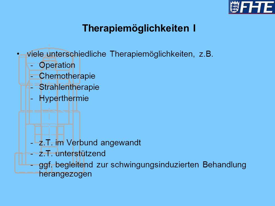 Therapiemöglichkeiten I viele unterschiedliche Therapiemöglichkeiten, z.B. -Operation -Chemotherapie -Strahlentherapie -Hyperthermie -z.T. im Verbund