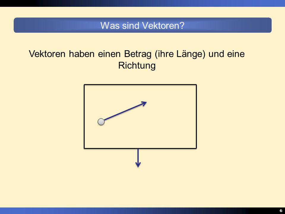 6 Was sind Vektoren? Vektoren haben einen Betrag (ihre Länge) und eine Richtung