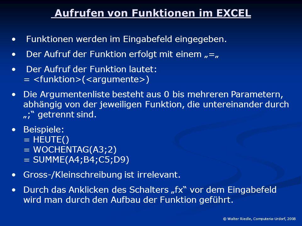 Aufrufen von Funktionen im EXCEL Aufrufen von Funktionen im EXCEL © Walter Riedle, Computeria-Urdorf, 2008 Funktionen werden im Eingabefeld eingegeben