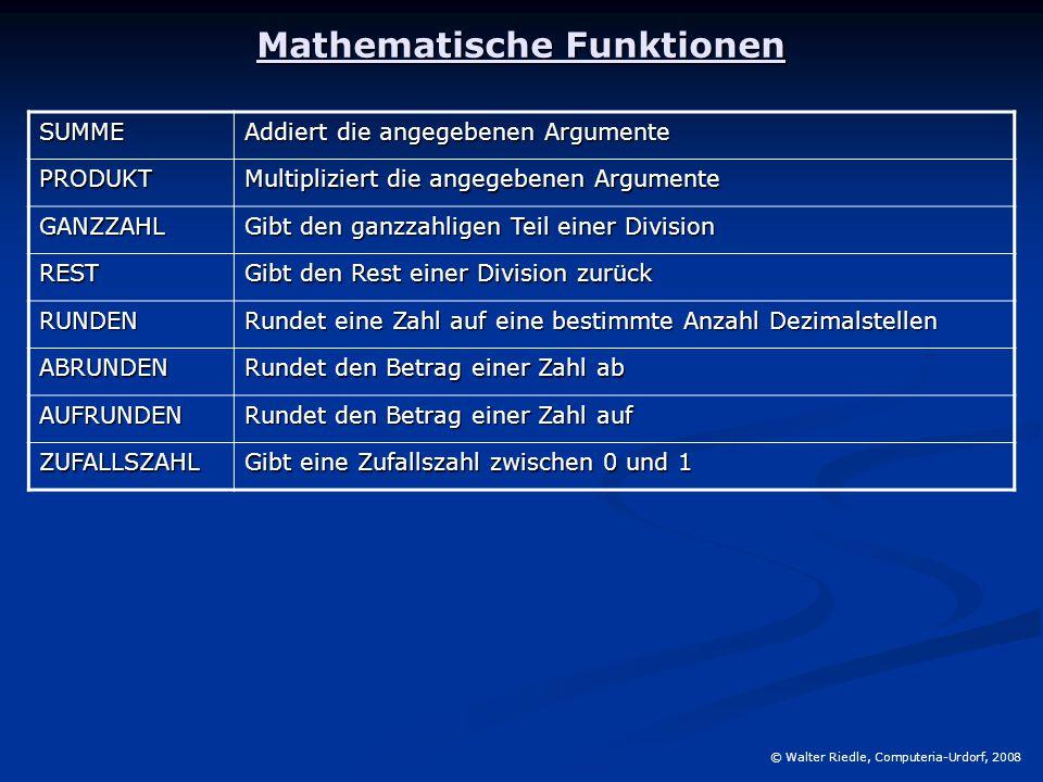 Mathematische Funktionen SUMME Addiert die angegebenen Argumente PRODUKT Multipliziert die angegebenen Argumente GANZZAHL Gibt den ganzzahligen Teil e
