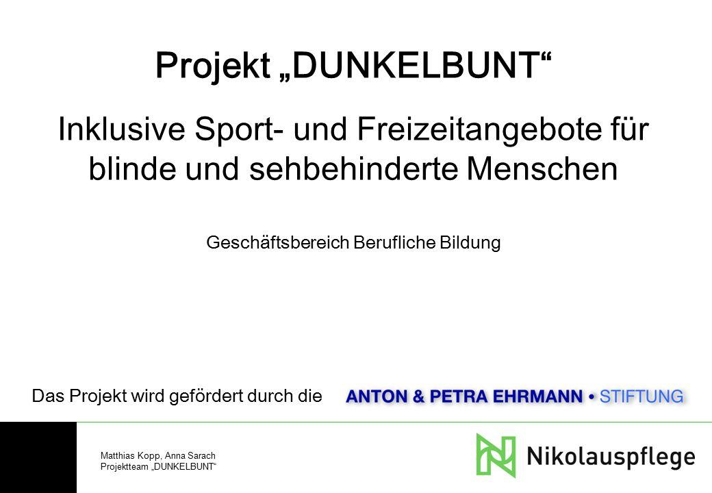 """Matthias Kopp, Anna Sarach Projektteam """"DUNKELBUNT"""" Projekt """"DUNKELBUNT"""" Inklusive Sport- und Freizeitangebote für blinde und sehbehinderte Menschen G"""