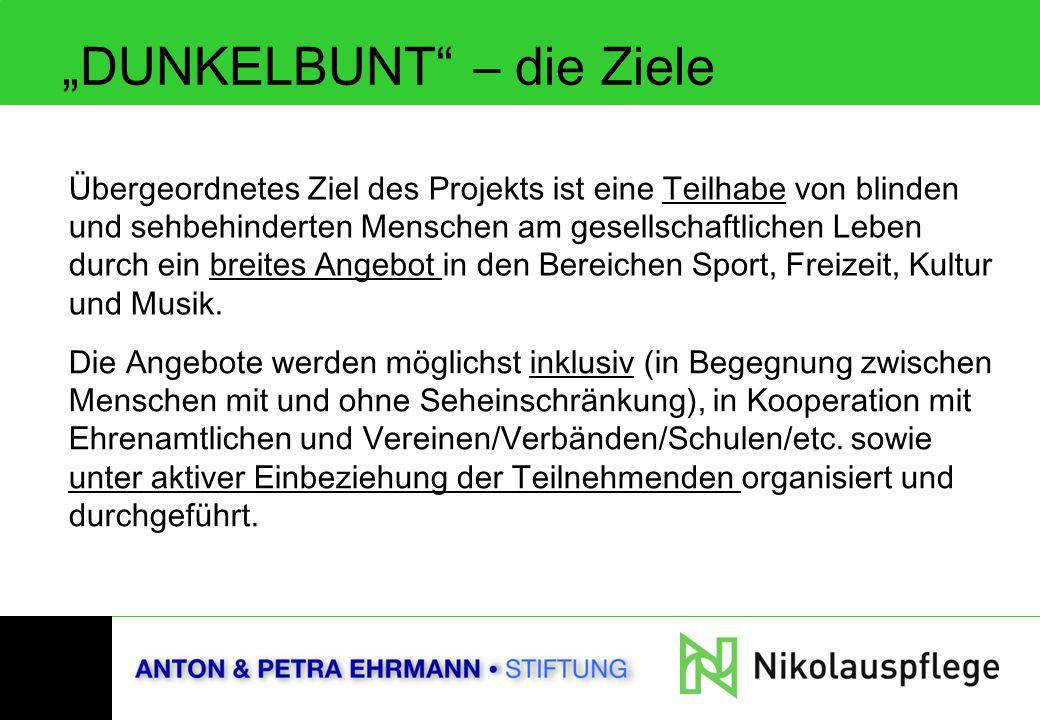 """""""DUNKELBUNT"""" – die Ziele Übergeordnetes Ziel des Projekts ist eine Teilhabe von blinden und sehbehinderten Menschen am gesellschaftlichen Leben durch"""