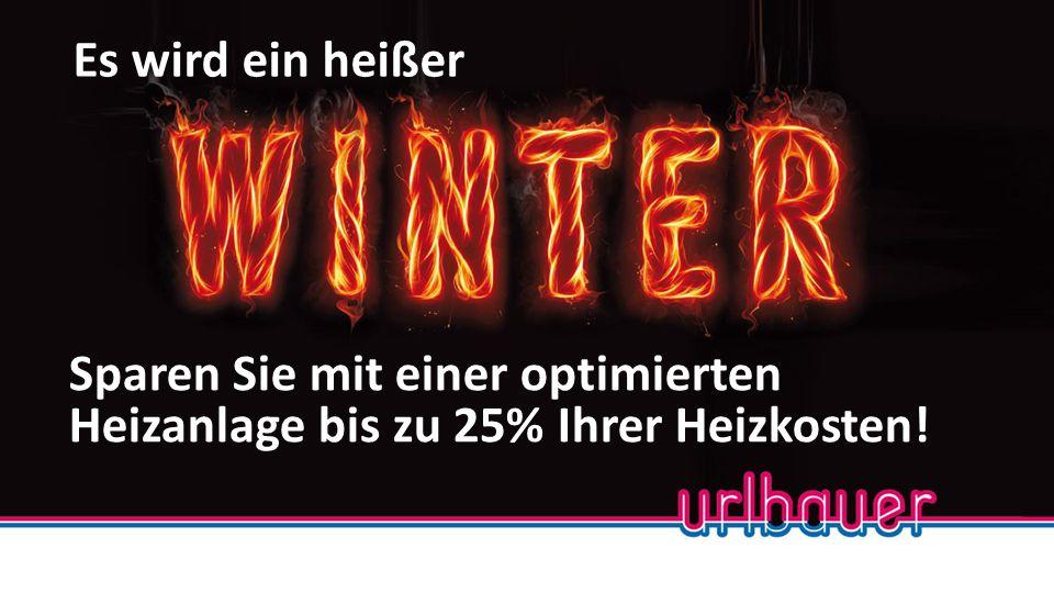 Es wird ein heißer Sparen Sie mit einer optimierten Heizanlage bis zu 25% Ihrer Heizkosten!