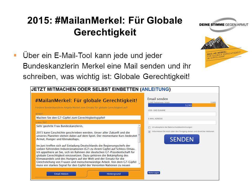2015: #MailanMerkel: Für Globale Gerechtigkeit  Über ein E-Mail-Tool kann jede und jeder Bundeskanzlerin Merkel eine Mail senden und ihr schreiben, was wichtig ist: Globale Gerechtigkeit!