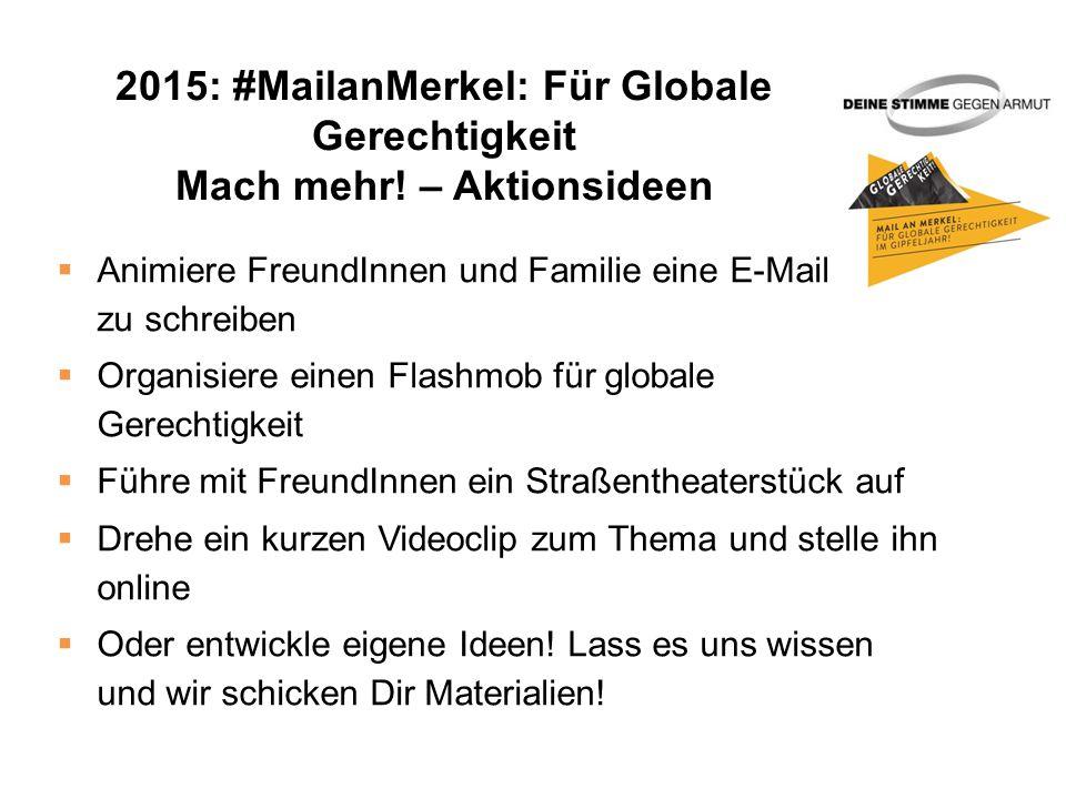 2015: #MailanMerkel: Für Globale Gerechtigkeit Mach mehr.