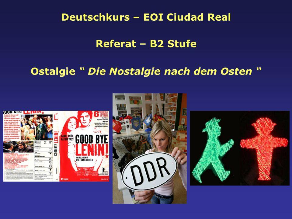"""Deutschkurs – EOI Ciudad Real Referat – B2 Stufe Ostalgie """" Die Nostalgie nach dem Osten """""""
