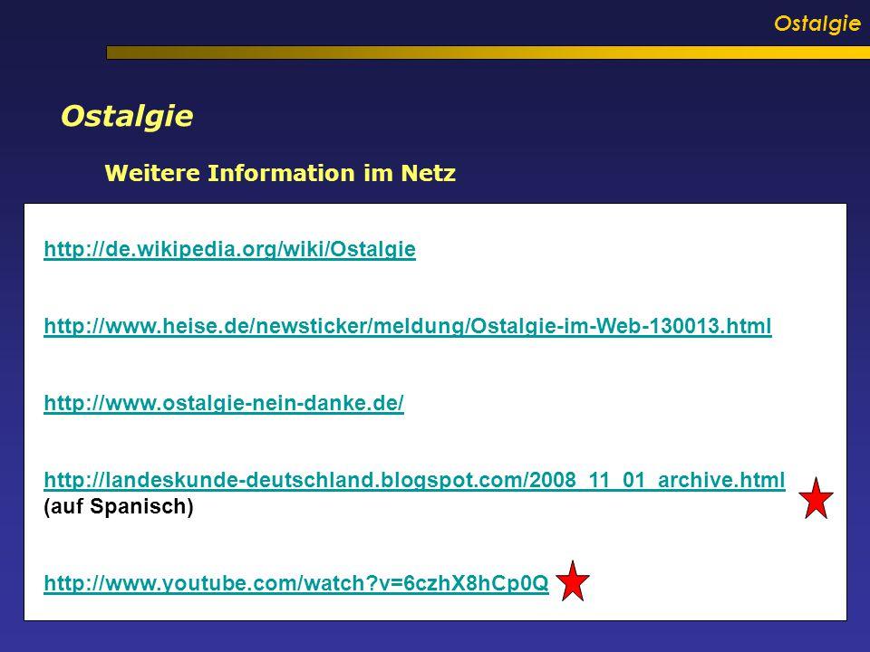 Ostalgie Weitere Information im Netz http://www.heise.de/newsticker/meldung/Ostalgie-im-Web-130013.html http://www.ostalgie-nein-danke.de/ http://de.w