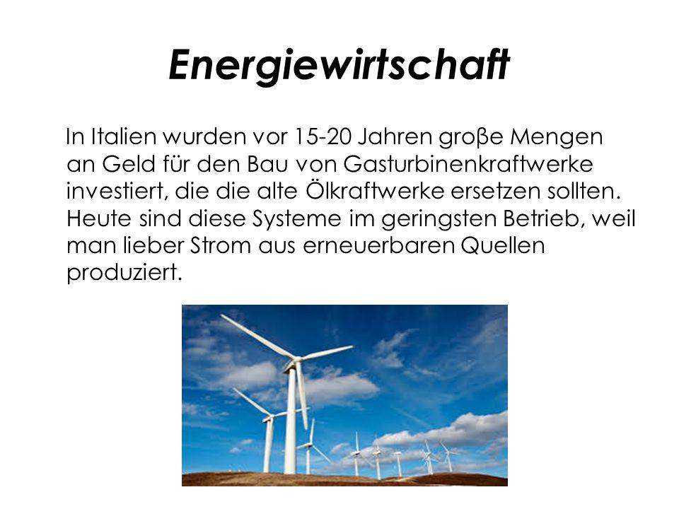 Energiewirtschaft In Italien wurden vor 15-20 Jahren groβe Mengen an Geld für den Bau von Gasturbinenkraftwerke investiert, die die alte Ölkraftwerke ersetzen sollten.