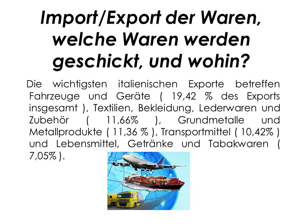Import/Export der Waren, welche Waren werden geschickt, und wohin.