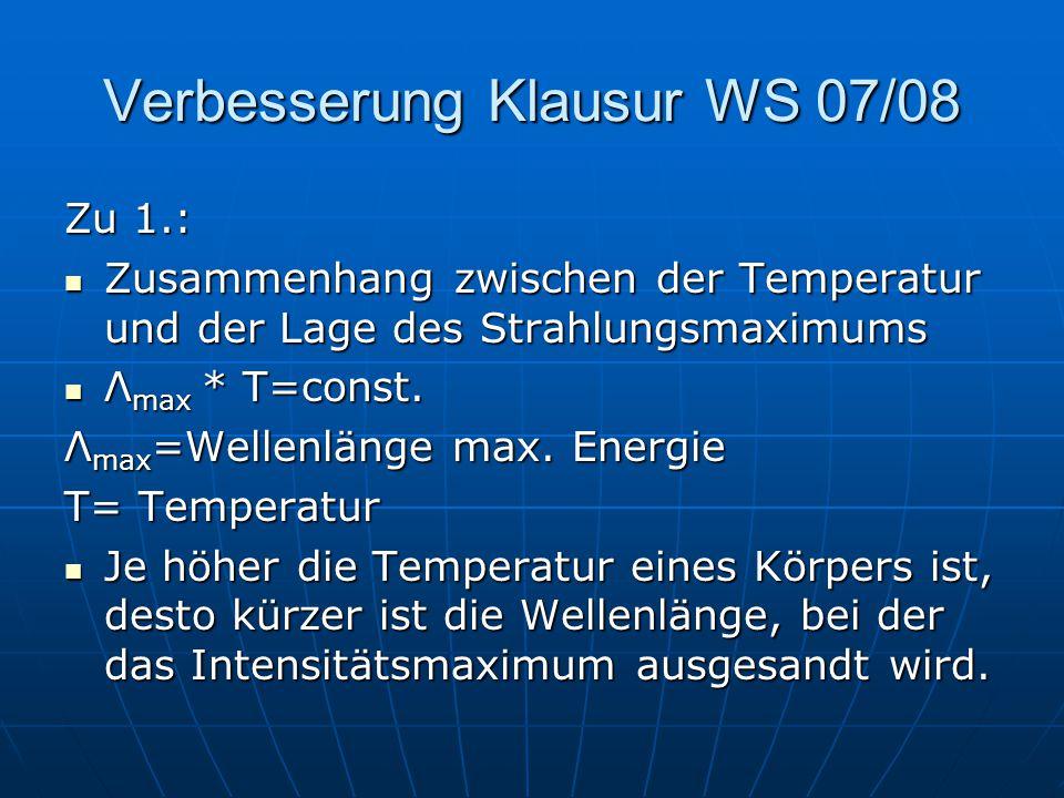 Verbesserung Klausur WS 07/08 Zu 2.: Reflexion/Albedo der EOF ändert sich Terrestrische Ausstrahlung erhöht Fühlbarer Wärmestrom W wird größer Latente Wärme V wird kleiner Niedrigere Sauerstoffproduktion, dafür mehr CO 2