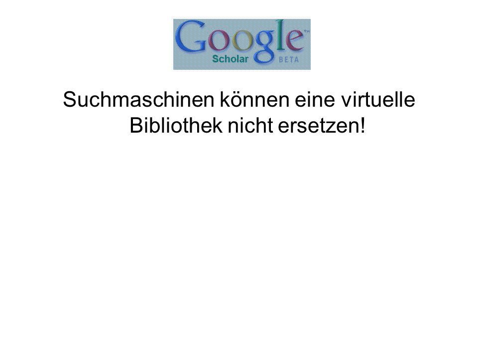 Suchmaschinen können eine virtuelle Bibliothek nicht ersetzen!