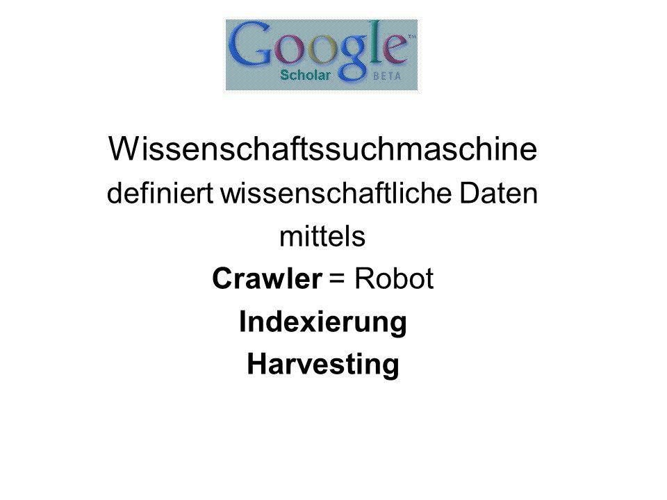 Wissenschaftssuchmaschine definiert wissenschaftliche Daten mittels Crawler = Robot Indexierung Harvesting