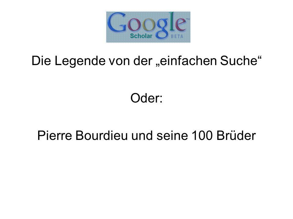 """Die Legende von der """"einfachen Suche"""" Oder: Pierre Bourdieu und seine 100 Brüder"""