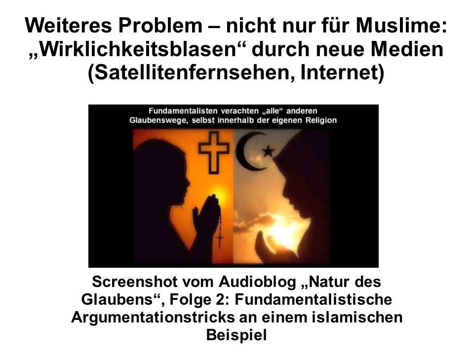 """Weiteres Problem – nicht nur für Muslime: """"Wirklichkeitsblasen durch neue Medien (Satellitenfernsehen, Internet) Screenshot vom Audioblog """"Natur des Glaubens , Folge 2: Fundamentalistische Argumentationstricks an einem islamischen Beispiel"""