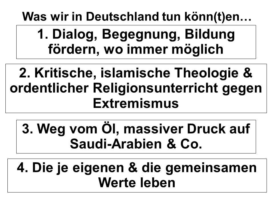 Was wir in Deutschland tun könn(t)en… 1.Dialog, Begegnung, Bildung fördern, wo immer möglich 2.