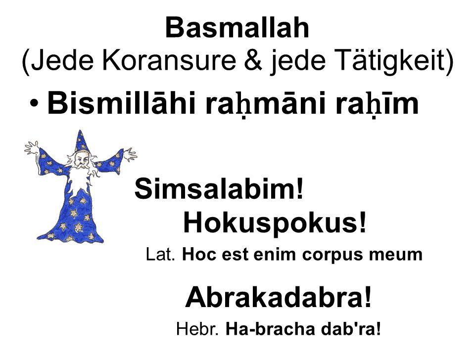 Basmallah (Jede Koransure & jede Tätigkeit) Bismillāhi ra ḥ māni ra ḥ īm Simsalabim.
