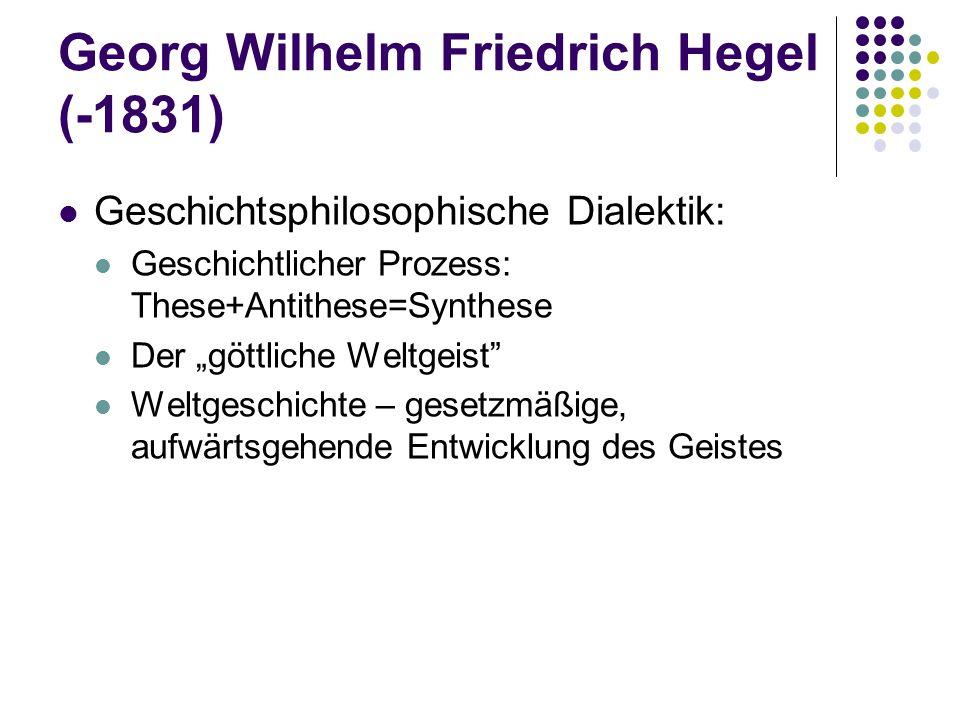 """Georg Wilhelm Friedrich Hegel (-1831) Geschichtsphilosophische Dialektik: Geschichtlicher Prozess: These+Antithese=Synthese Der """"göttliche Weltgeist"""""""
