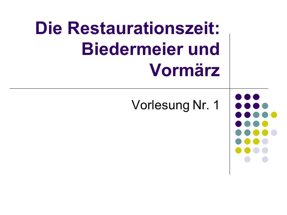 Die Restaurationszeit: Biedermeier und Vormärz Vorlesung Nr. 1