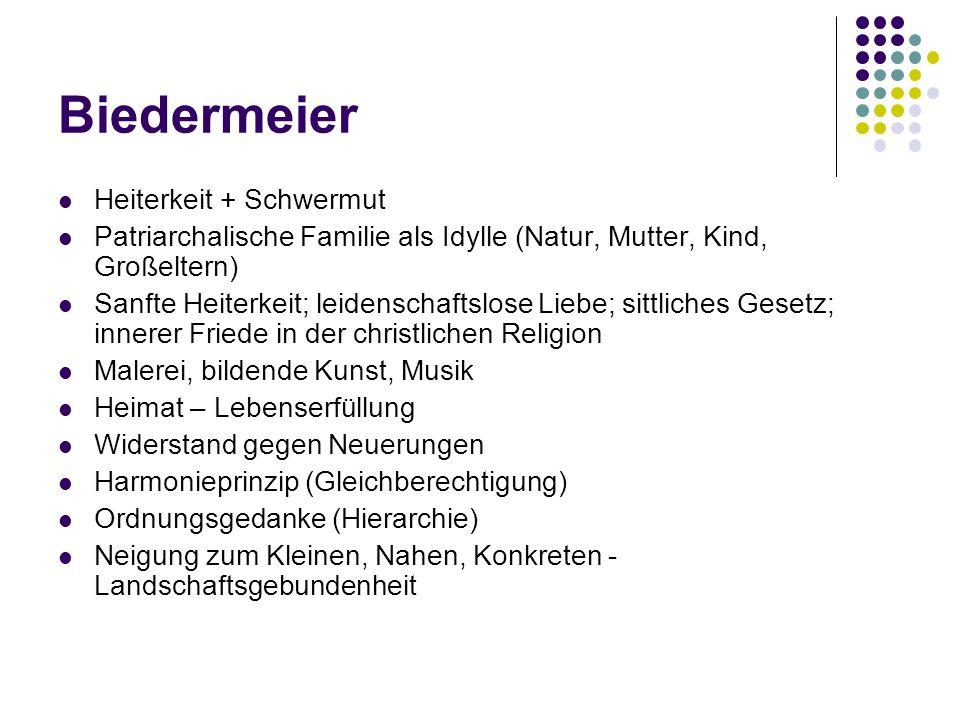 Biedermeier Heiterkeit + Schwermut Patriarchalische Familie als Idylle (Natur, Mutter, Kind, Großeltern) Sanfte Heiterkeit; leidenschaftslose Liebe; s