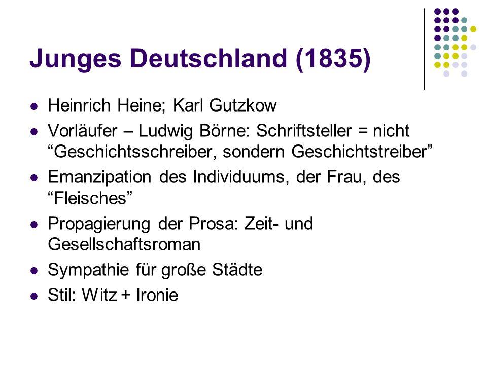 """Junges Deutschland (1835) Heinrich Heine; Karl Gutzkow Vorläufer – Ludwig Börne: Schriftsteller = nicht """"Geschichtsschreiber, sondern Geschichtstreibe"""