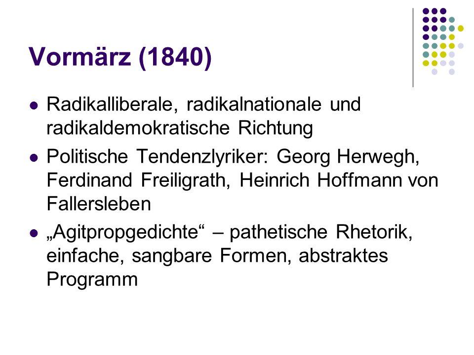 Vormärz (1840) Radikalliberale, radikalnationale und radikaldemokratische Richtung Politische Tendenzlyriker: Georg Herwegh, Ferdinand Freiligrath, He